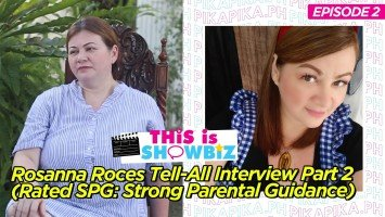 This is Showbiz (Episode 2): Exclusive: Rosanna Roces Tell-All Interview Part 2 (Rated SPG: Strong Parental Guidance)